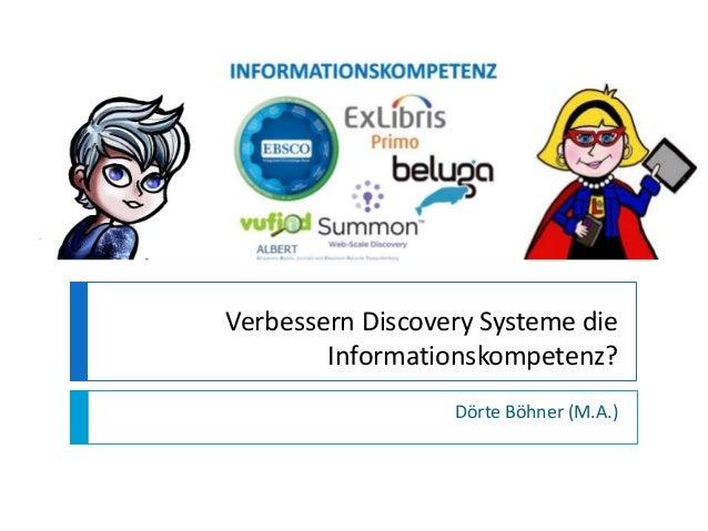 Verbessern Discovery Systeme die Informationskompetenz? Dörte Böhner (M.A.)