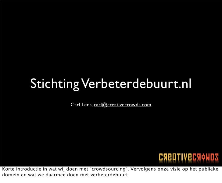 Stichting Verbeterdebuurt.nl                              Carl Lens, carl@creativecrowds.com     Korte introductie in wat ...