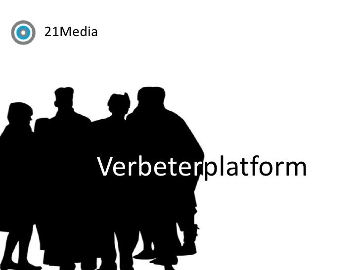 <ul><li>21Media</li></ul>Verbeterplatform<br />
