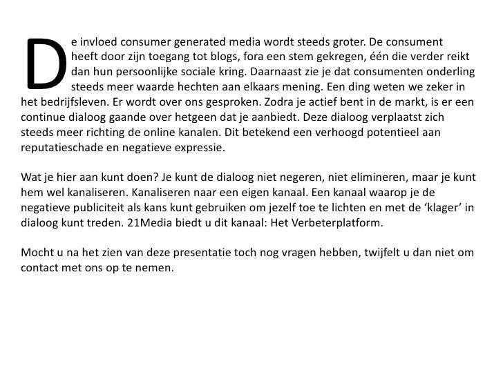 D<br />e invloed consumergenerated media wordt steeds groter. De consument heeft door zijn toegang tot blogs, fora een s...