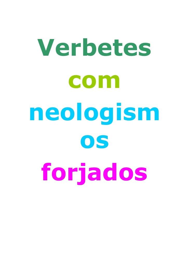 Verbetes    com neologism     os  forjados