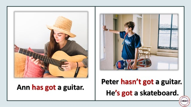 Ann has got a guitar. Peter hasn't got a guitar. He's got a skateboard.