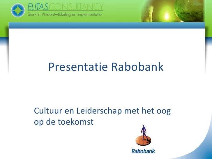 Presentatie Rabobank<br />Cultuur en Leiderschap met het oog op de toekomst<br />