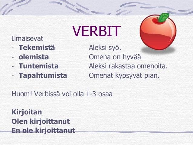 VERBIT Ilmaisevat  - Tekemistä Aleksi syö.  - olemista Omena on hyvää  - Tuntemista Aleksi rakastaa omenoita.  - Tapahtumi...