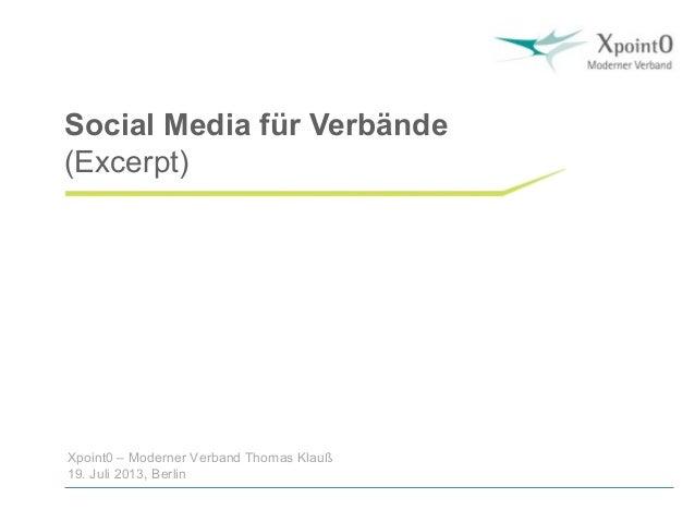 Xpoint0 – Moderner Verband Thomas Klauß 19. Juli 2013, Berlin Social Media für Verbände (Excerpt)