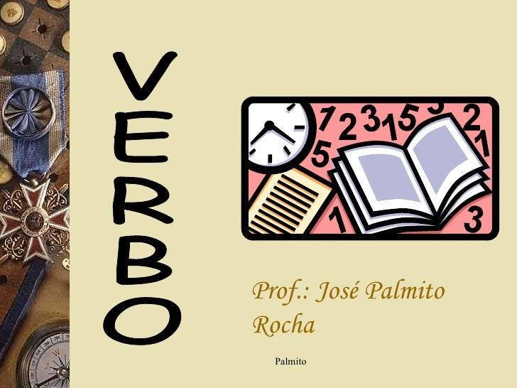 VERBO Prof.: José Palmito Rocha