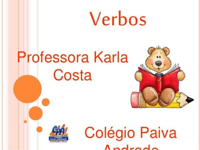 Verbos Colégio Paiva Professora Karla Costa