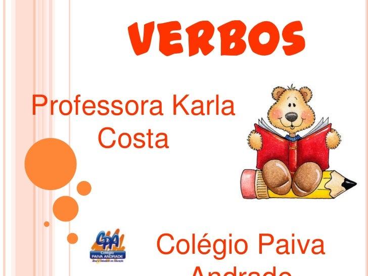 Verbos<br />Professora Karla Costa<br />Colégio Paiva Andrade<br />