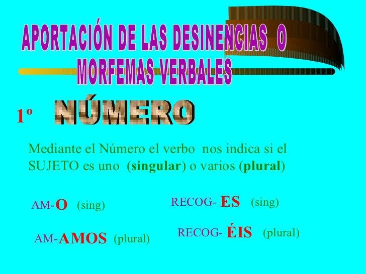 3º   Las DESINENCIAS también nos informan de   CUÁNDO sucede lo expresado por el verbo                       (AHORA)      ...