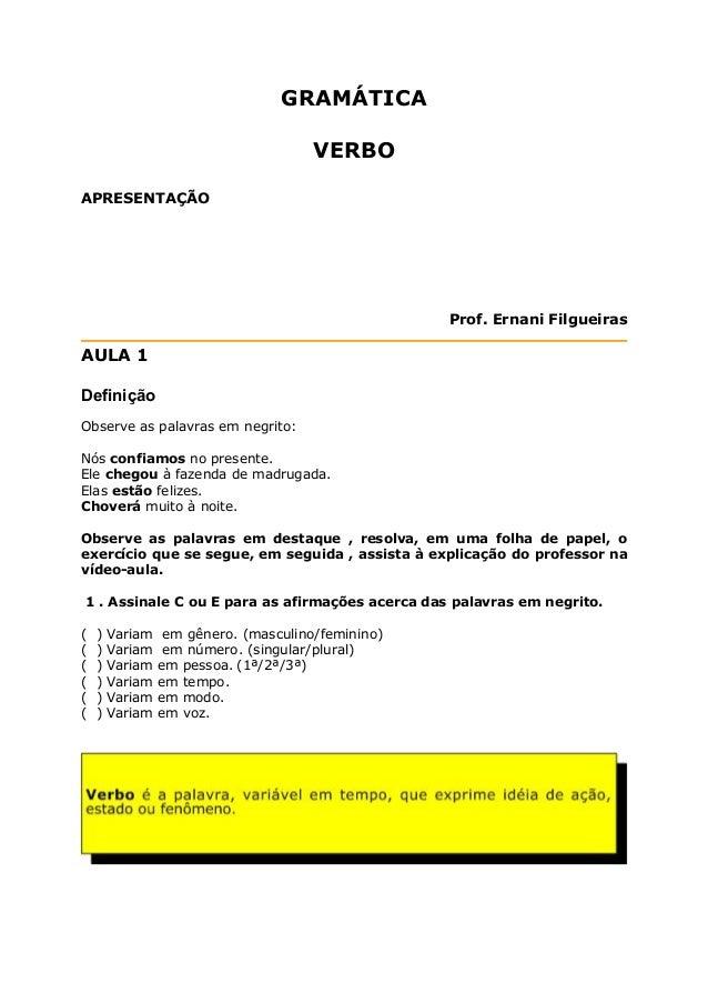 GRAMÁTICA VERBO APRESENTAÇÃO Prof. Ernani Filgueiras AULA 1 Definição Observe as palavras em negrito: Nós confiamos no pre...