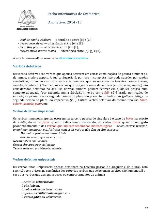 Ficha informativa de Gramática Ano letivo: 2014 -15 - sonhar: sonho, sonhava — alternância entre [o] e [u]; - dever: devo,...