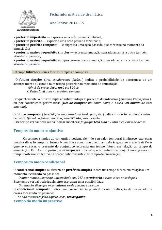 Ficha informativa de Gramática Ano letivo: 2014 -15 • pretérito imperfeito — expressa uma ação passada habitual; • pretéri...
