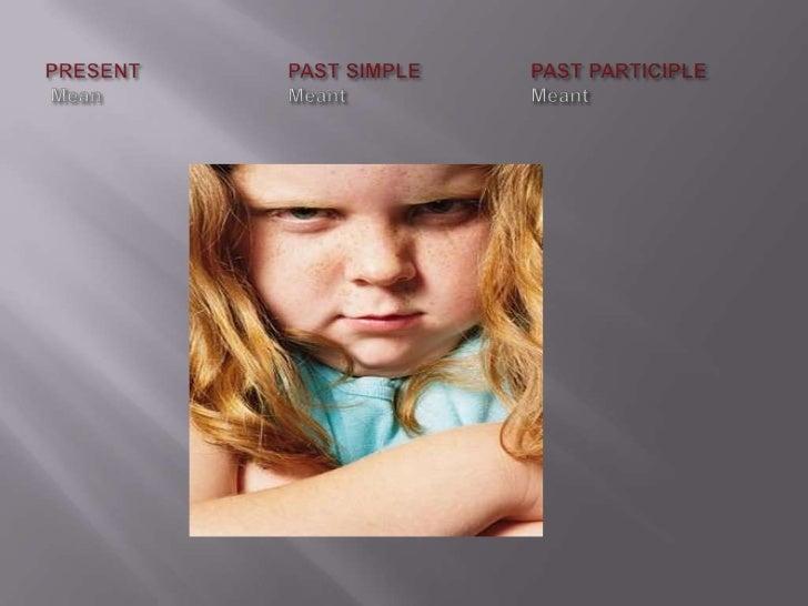 PRESENTPAST SIMPLEPAST PARTICIPLEMeanMeantMeant<br />