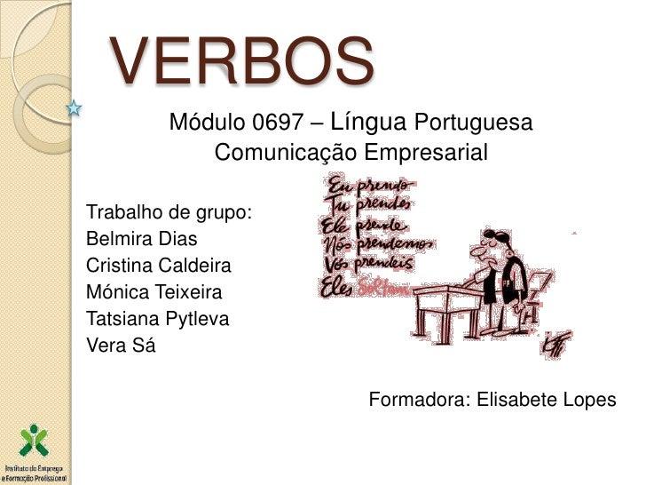 VERBOS         Módulo 0697 – Língua Portuguesa            Comunicação EmpresarialTrabalho de grupo:Belmira DiasCristina Ca...