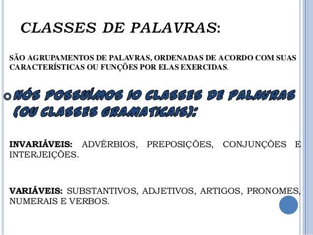 SÃO AGRUPAMENTOS DE PALAVRAS, ORDENADAS DE ACORDO COM SUASCARACTERÍSTICAS OU FUNÇÕES POR ELAS EXERCIDAS.INVARIÁVEIS: ADVÉR...