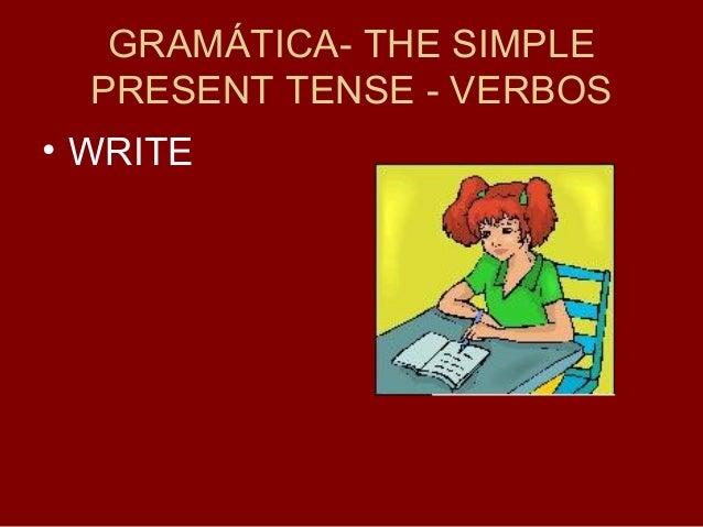 GRAMÁTICA- THE SIMPLE PRESENT TENSE - VERBOS • WRITE