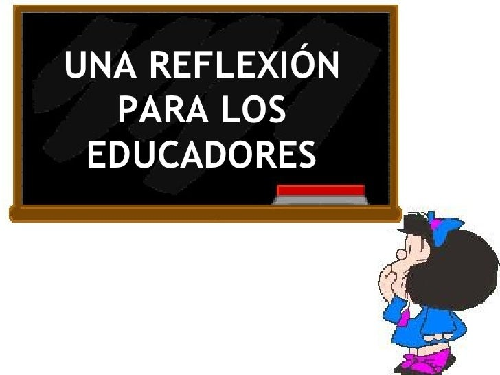 UNA REFLEXIÓN PARA LOS EDUCADORES