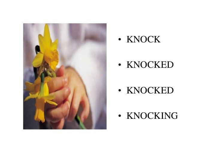 • KNOCK• KNOCKED• KNOCKED• KNOCKING