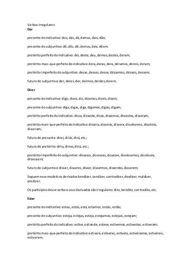Verbosirregulares: Dar presente doindicativo:dou,dás,dá,damos,dais,dão; presente dosubjuntivo:dê,dês,dê,demos,deis,dêem; p...