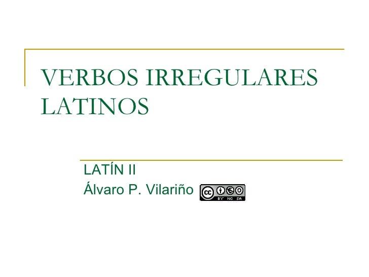 VERBOS IRREGULARES LATINOS LATÍN II  Álvaro P. Vilariño