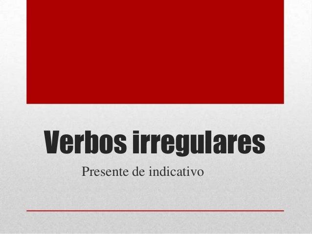Verbos irregulares Presente de indicativo