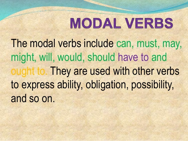The modal verbs include can, must, may, might, will, would, should have to and ought to. They are used with other verbs to...