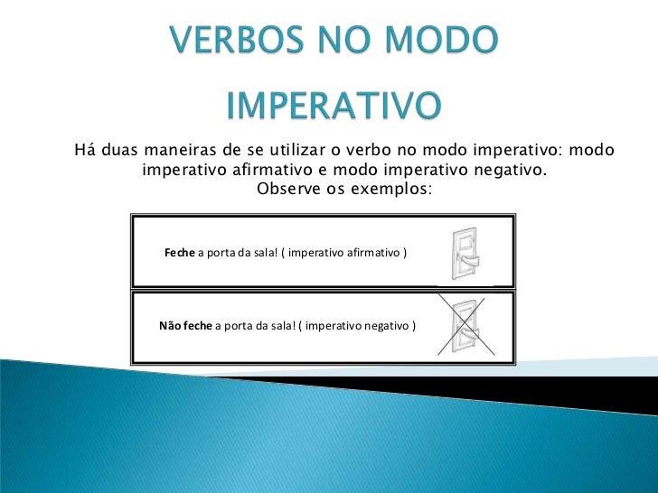 Há duas maneiras de se utilizar o verbo no modo imperativo: modo        imperativo afirmativo e modo imperativo negativo. ...
