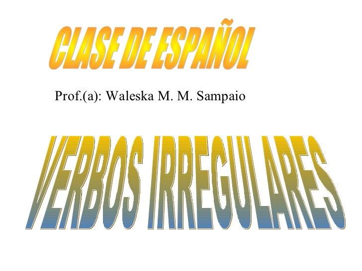 Prof.(a): Waleska M. M. Sampaio