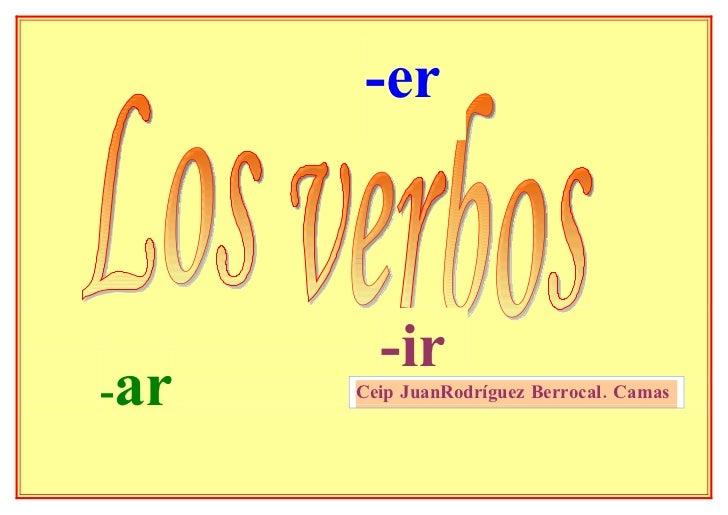 -er            -ir -ar   Ceip JuanRodríguez Berrocal. Camas
