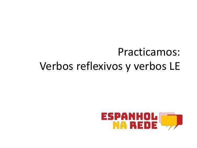Practicamos: Verbos reflexivos y verbos LE