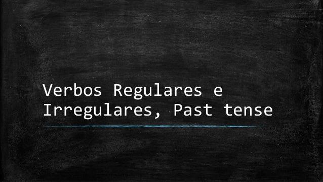 Verbos Regulares e Irregulares, Past tense