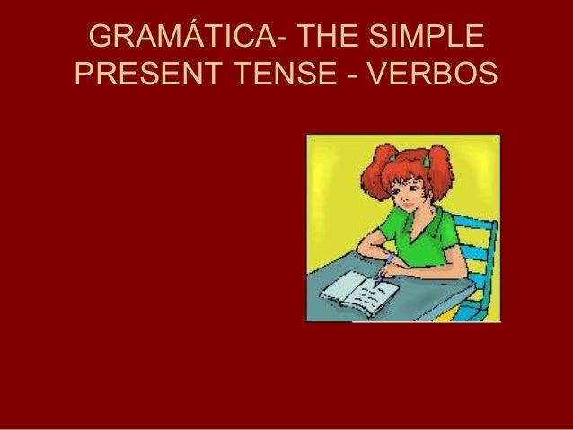 GRAMÁTICA- THE SIMPLE PRESENT TENSE - VERBOS