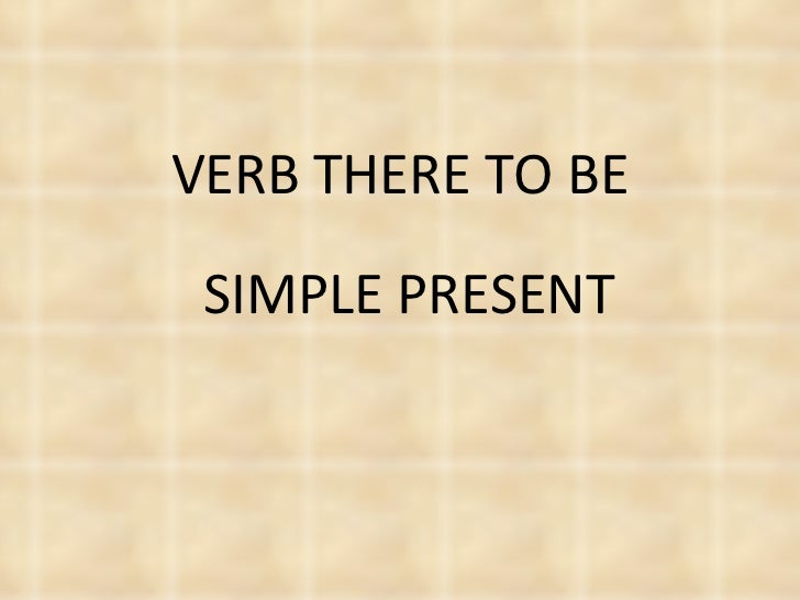 VERB THERE TO BE SIMPLE PRESENT