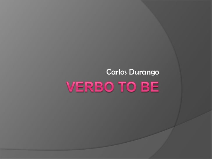 VERBO TO BE<br />Carlos Durango<br />