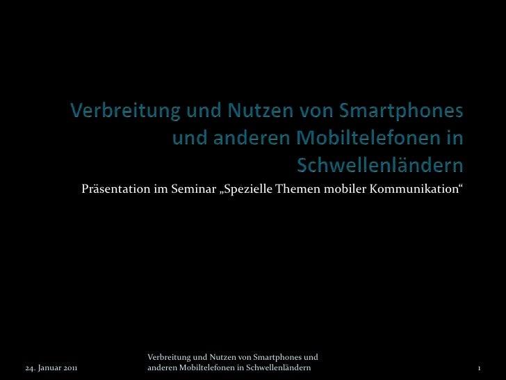 """Verbreitung und Nutzen von Smartphones und anderen Mobiltelefonen inSchwellenländern<br />Präsentation im Seminar """"Speziel..."""