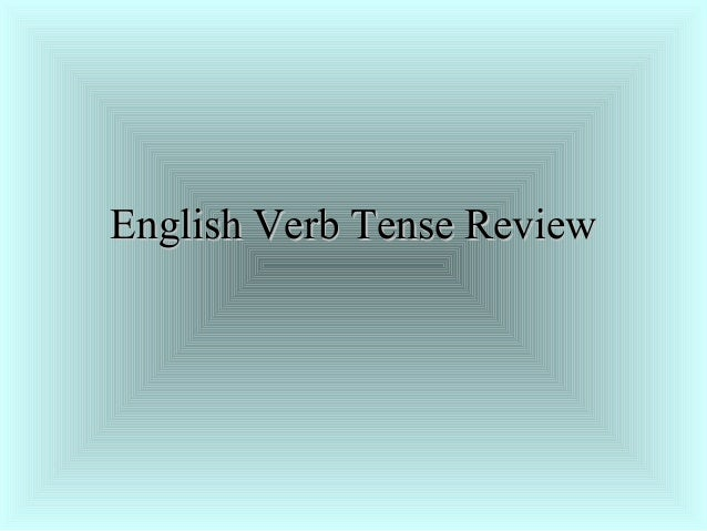 English Verb Tense ReviewEnglish Verb Tense Review