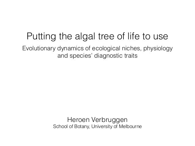 Putting the algal tree of life to use Evolutionary dynamics of ecological niches, physiology and species' diagnostic trait...