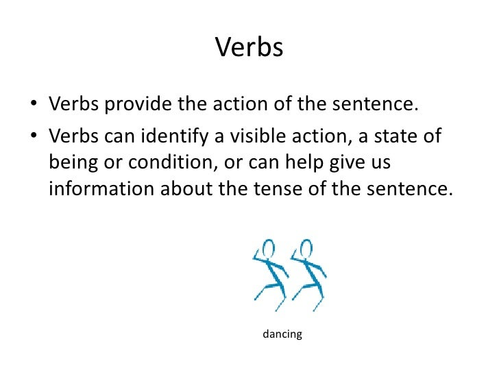 Verbs provide the action of the sentence. <br />Verbs can identify a visible action, a state of being or condition, or can...