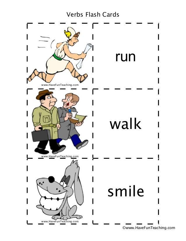 www.HaveFunTeaching.com run www.HaveFunTeaching.com walk www.HaveFunTeaching.com smile Verbs Flash Cards ©www.HaveFunTeach...