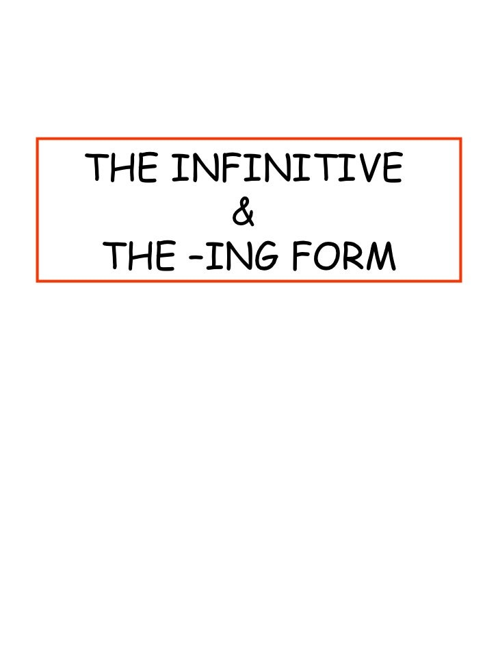 THE INFINITIVE  &  THE –ING FORM