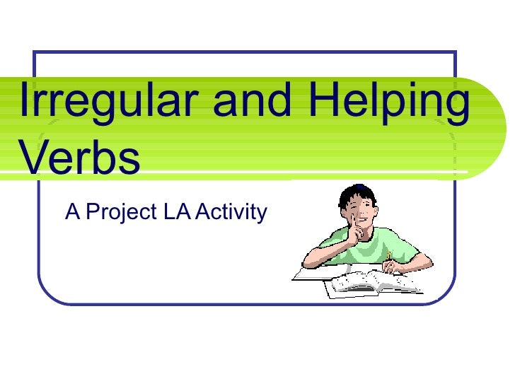 Irregular and Helping Verbs A Project LA Activity