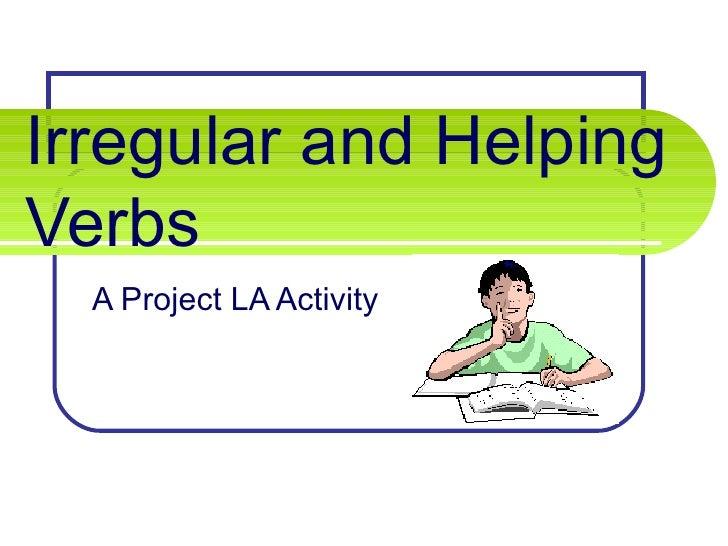Irregular and Helping Verbs A Project LA Activity