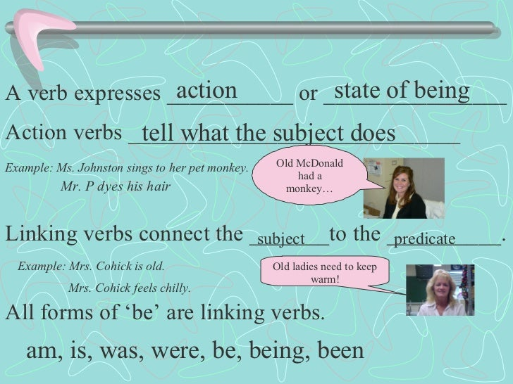A verb expresses ___________ or ________________ Action verbs _____________________________ Linking verbs connect the ____...