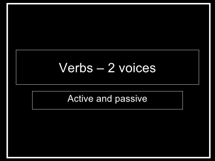 Verbs – 2 voices Active and passive
