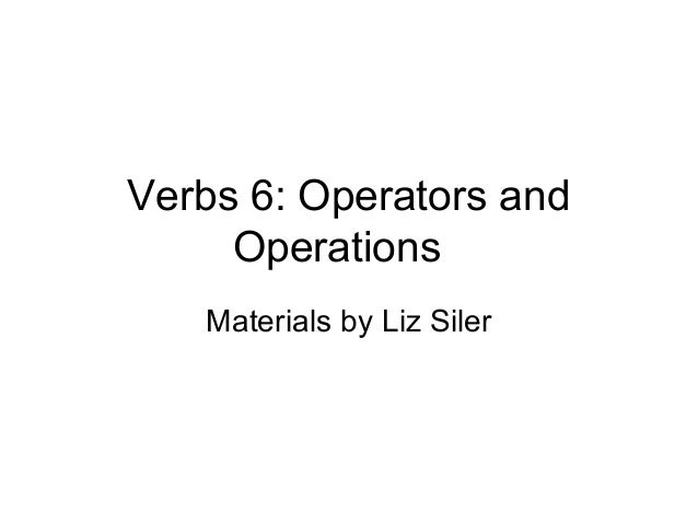 Verbs 6: Operators and Operations Materials by Liz Siler