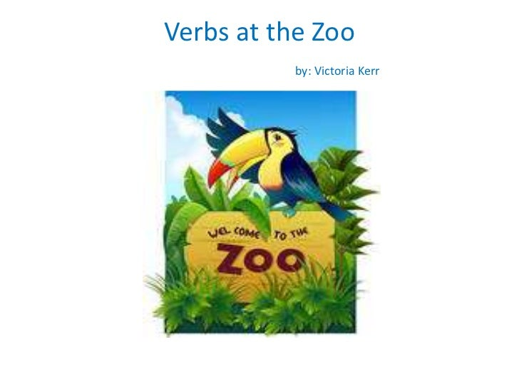 Verbs at the Zoo          by: Victoria Kerr