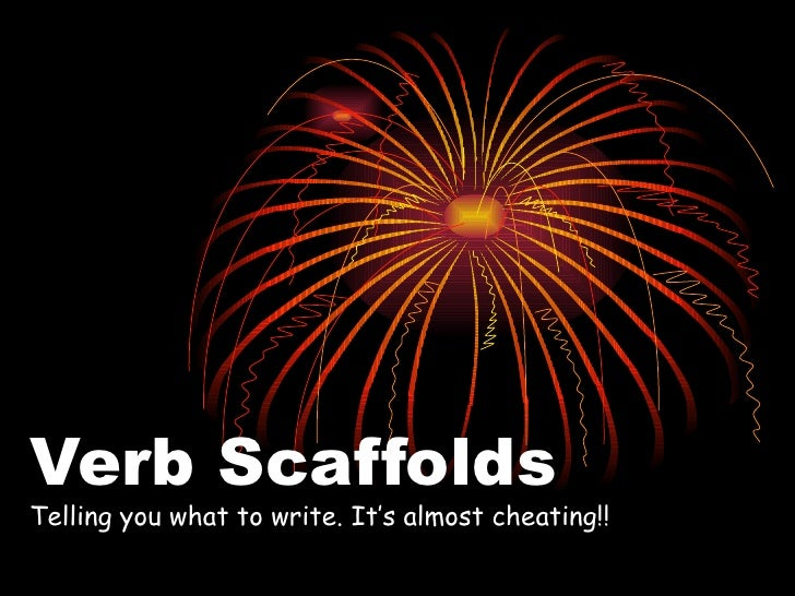 Verb Scaffolds Telling you what to write. It's almost cheating!!