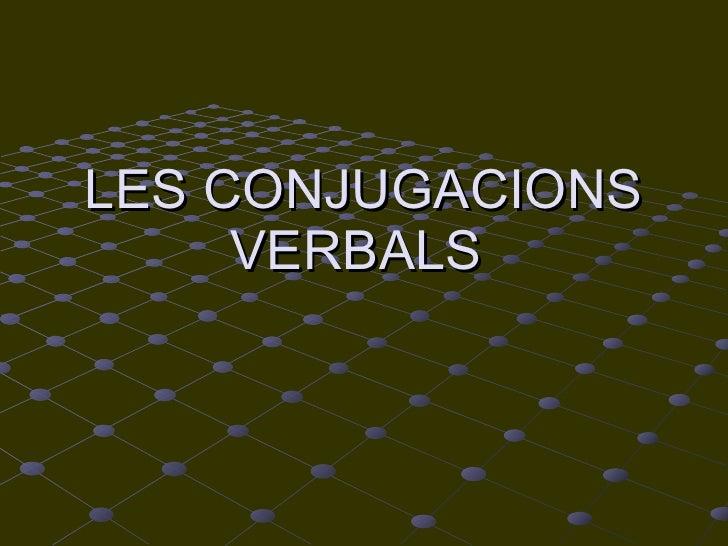 LES CONJUGACIONS VERBALS