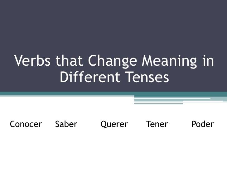 Verbs that Change Meaning in Different Tenses<br />ConocerSaberQuererTenerPoder<br />
