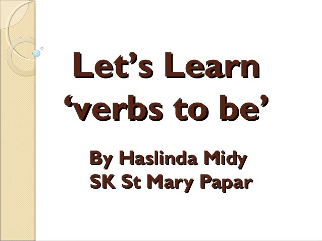 Let's Learn 'verbs to be' By Haslinda Midy SK St Mary Papar